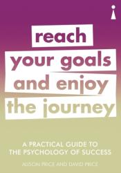 Practical Guide to the Psychology of Success - Reach Your Goals & Enjoy the Journey (ISBN: 9781785783890)