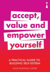 Practical Guide to Building Self-Esteem - Accept, Value and Empower Yourself (ISBN: 9781785783913)
