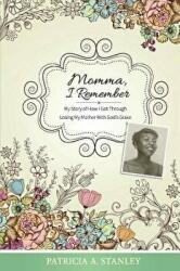 Momma, I Remember - My Story of How I Got Through Losing My Mother With God's Grace (ISBN: 9781543941104)