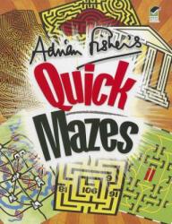 Adrian Fisher's Quick Mazes - Adrian Fisher (ISBN: 9780486482415)