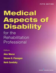 Medical Aspects of Disability for the Rehabilitation Professional, Fifth Edition - Alex Moroz, Steven Flanagan, Herbert H. Zaretsky (ISBN: 9780826132277)