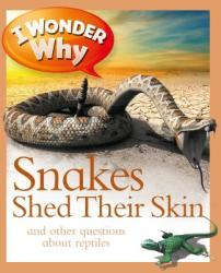 I Wonder Why Snakes Shed Their Skin (ISBN: 9780753465318)