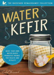 Water Kefir: Make Your Own Water-Based Probiotic Drinks for Health and Vitality (ISBN: 9781944822682)