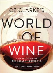 Oz Clarke's World of Wine: A Grand Tour of the Great Wine Regions (ISBN: 9781454928126)