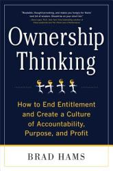 Ownership Thinking: How to End Entitlement and Create a Culture of Accountability, Purpose, and Profit (2011)