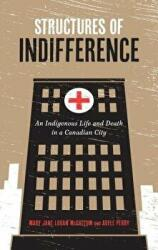 Structures of Indifference: An Indigenous Life and Death in a Canadian City (ISBN: 9780887558351)