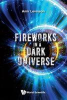 Fireworks in a Dark Universe (ISBN: 9781786345110)