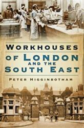 Workhouses of London and the South East (ISBN: 9780750987776)