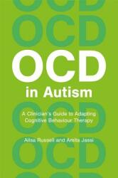 OCD and Autism - A Clinician's Guide to Adapting CBT (ISBN: 9781785923791)