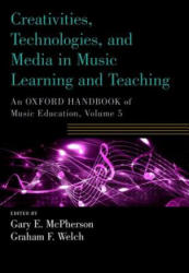 Creativities, Technologies, and Media in Music Learning and Teaching - An Oxford Handbook of Music Education, Volume 5 (ISBN: 9780190674564)