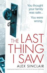 Last Thing I Saw - A Gripping Psychological Thriller with a Twist That Will Take Your Breath Away (ISBN: 9781786814357)