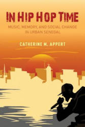 In Hip Hop Time - Music, Memory, and Social Change in Urban Senegal (ISBN: 9780190913496)