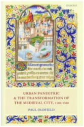 Urban Panegyric and the Transformation of the Medieval City, 1100-1300 (ISBN: 9780198717737)