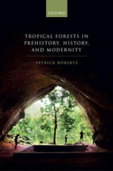 Tropical Forests in Prehistory, History, and Modernity (ISBN: 9780198818496)
