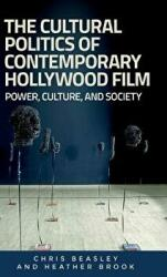 Cultural Politics of Contemporary Hollywood Film - Chris Beasley, Heather Brook (ISBN: 9780719082986)