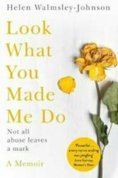 Look What You Made Me Do - Helen Walmsley-Johnson (ISBN: 9781509848751)
