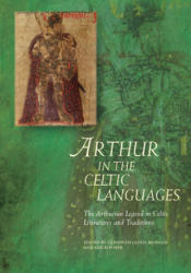 Arthur in the Celtic Languages - The Arthurian Legend in Celtic Literatures and Traditions (ISBN: 9781786833433)