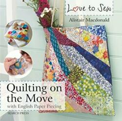 Love to Sew: Quilting On The Move - With English Paper Piecing (ISBN: 9781782214489)