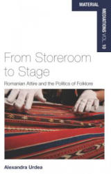 From Storeroom to Stage - Romanian Attire and the Politics of Folklore (ISBN: 9781789201031)