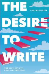 Desire to Write - The Five Keys to Creative Writing (ISBN: 9781137519900)