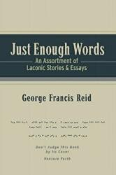 Just Enough Words - An Assortment of Laconic Stories and Essays (ISBN: 9781543941616)