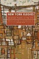New York Elegies - Ukrainian Poems on the City (ISBN: 9781618118912)