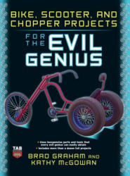 Bike Scooter & Chopper Projects for the Evil Genius (ISBN: 9780071832656)