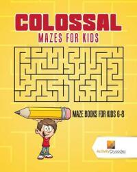 Colossal Mazes for Kids: Maze Books for Kids 6-8 (ISBN: 9780228218593)