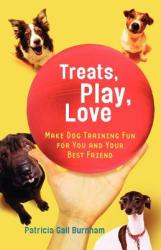 Treats, Play, Love: Make Dog Training Fun for You and Your Best Friend (ISBN: 9780312378189)