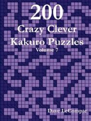 200 Crazy Clever Kakuro Puzzles - Volume 7 (ISBN: 9780557357789)