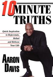 10 Minute Truths: Quick Inspiration to Rejuvenate, Refuel and Refocus Your Life (ISBN: 9780595321216)
