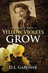 Where the Yellow Violets Grow: A WWII Sweet Romance (ISBN: 9780692059791)