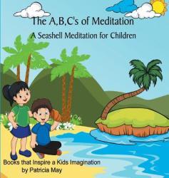 The A, B, C's of Meditation: A Seashell Meditation for Children (ISBN: 9780692072998)