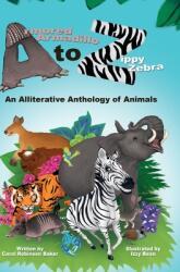 Armored Armadillo to Zippy Zebra: An Alliterative Anthology of Animals (ISBN: 9780692079676)