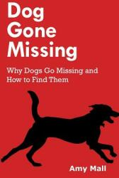 Dog Gone Missing: Why Dogs Go Missing and How to Find Them (ISBN: 9780692980422)