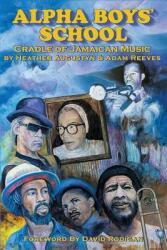 Alpha Boys School: Cradle of Jamaican Music (ISBN: 9780692980736)