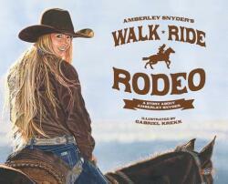 Walk Ride Rodeo - AMBERLEY LA SNYDER (ISBN: 9780692996409)