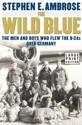 The Wild Blue: The Men and Boys Who Flew the B-24s Over Germany (ISBN: 9780743216548)