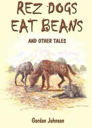 Rez Dogs Eat Beans: And Other Tales (ISBN: 9780759664432)