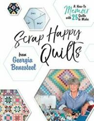 Scrap Happy Quilts from Georgia Bonesteel: A How-To Memoir with 25 Quilts to Make (ISBN: 9780764356322)