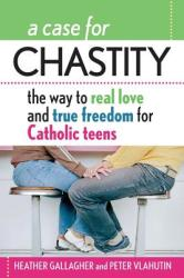 A Case for Chastity: The Way to Real Love and True Freedom for Catholic Teens; An A to Z Guide (ISBN: 9780764811029)