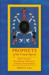 Prophets of the Great Spirit: Native American Revitalization Movements in Eastern North America (ISBN: 9780803215559)