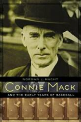 Connie Mack and the Early Years of Baseball (ISBN: 9780803240032)