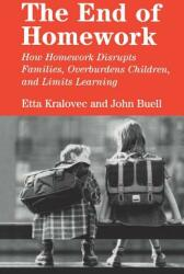 The End of Homework: How Homework Disrupts Families, Overburdens Children, and Limits Learning (ISBN: 9780807042199)