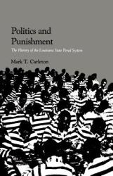 Politics and Punishment: The History of the Louisiana State Penal System (ISBN: 9780807112199)