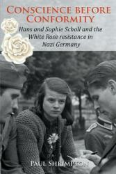 Conscience Before Conformity: Hans and Sophie Scholl and the White Rose Resistance in Nazi Germany (ISBN: 9780852448434)
