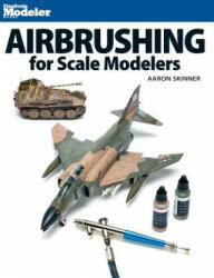 Airbrushing for Scale Modelers - Aaron Skinner (ISBN: 9780890249574)