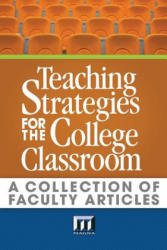 Teaching Strategies for the College Classroom: A Collection of Faculty Articles (ISBN: 9780912150031)
