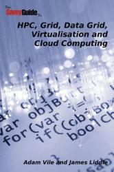 Thesavvyguideto HPC, Grid, Data Grid, Virtualisation and Cloud Computing (ISBN: 9780955990700)