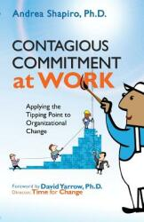 Contagious Commitment at Work: Applying the Tipping Point to Organizational Change (ISBN: 9780974102832)